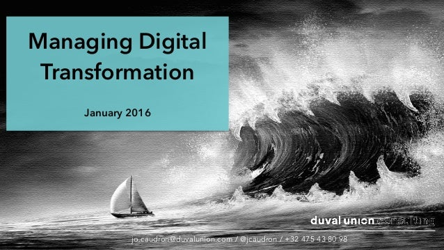 Managing Digital Transformation January 2016 jo.caudron@duvalunion.com / @jcaudron / +32 475 43 80 98