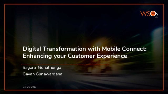 Digital Transformation with Mobile Connect: Enhancing your Customer Experience Oct 26, 2017 Sagara Gunathunga Gayan Gunawa...
