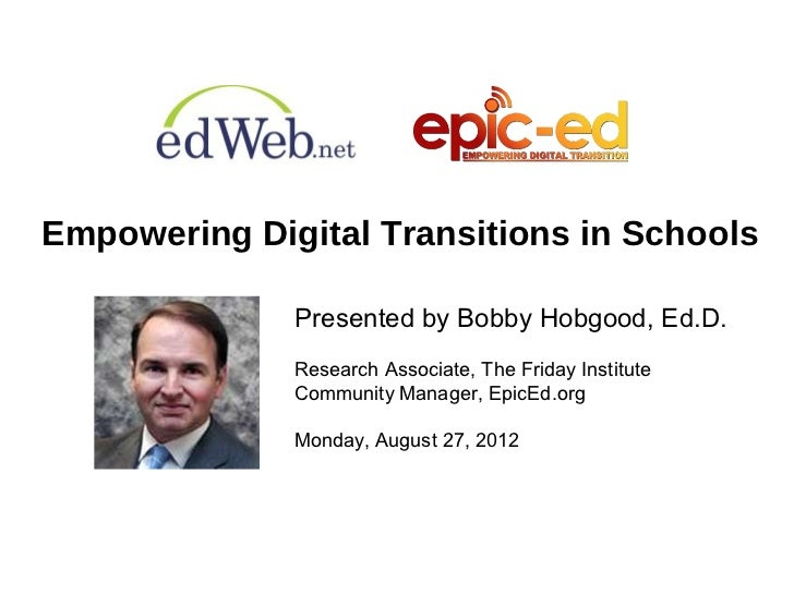 Empowering Digital Transitions in Schools              Presented by Bobby Hobgood, Ed.D.              Research Associate, ...