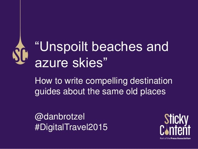 "How to write compelling destination guides about the same old places @danbrotzel #DigitalTravel2015 ""Unspoilt beaches and ..."