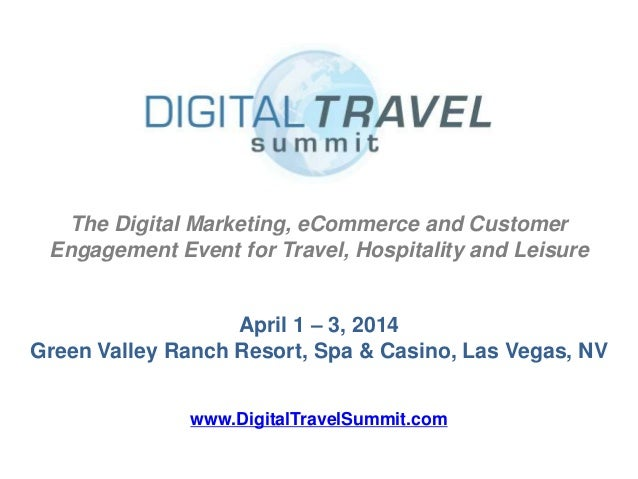 The Digital Marketing, eCommerce and Customer Engagement Event for Travel, Hospitality and Leisure April 1 – 3, 2014 Green...