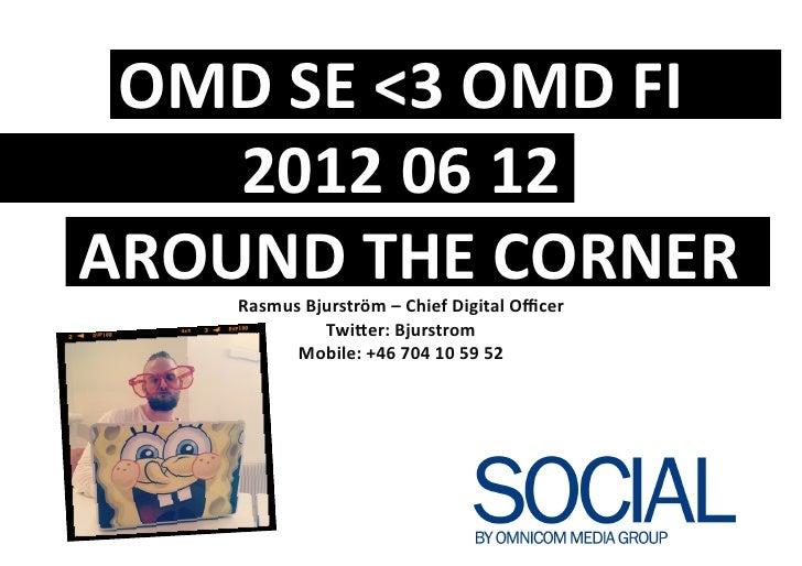 OMD SE <3 OMD FI         2012 06 12  AROUND THE CORNER          Rasmus Bjurström – Chief D...