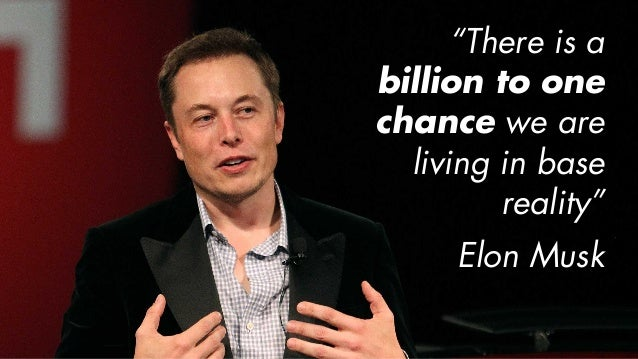 """""""There is a billion to one chance we are living in base reality"""" Elon Musk"""