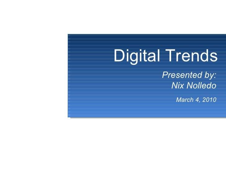 Dd Digital Trends Presented by: Nix Nolledo March 4, 2010