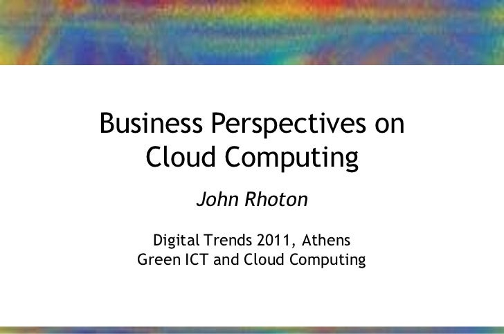 Business Perspectives on                Cloud Computing                       John Rhoton                  Digital Trends ...