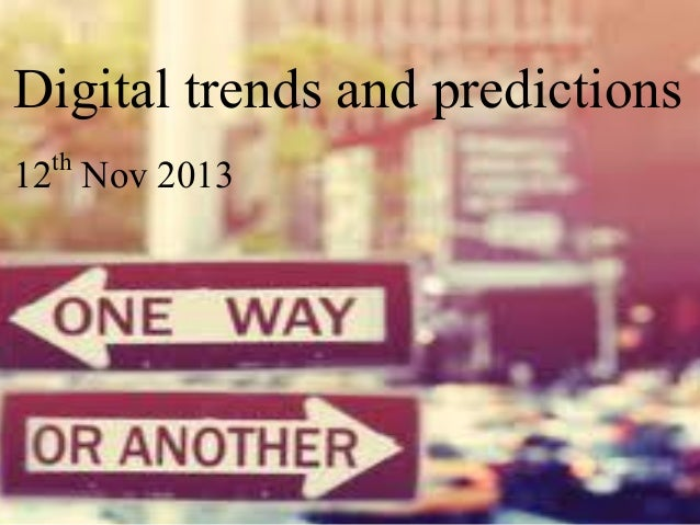 Digital trends and predictions INSIGHTS • IDEAS • RESULTS  th Nov 2013 12  | p.