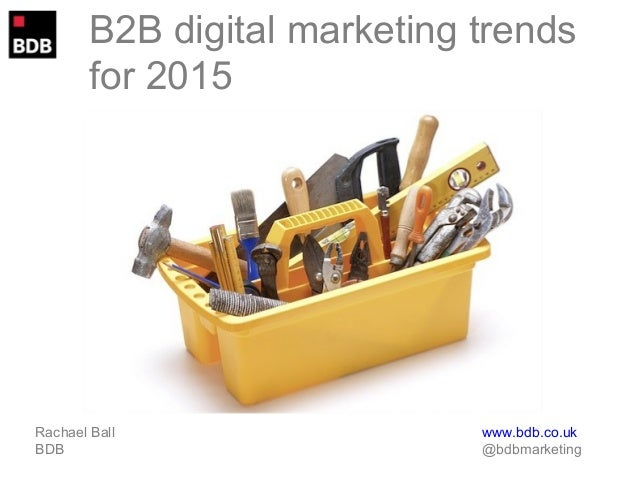 B2B digital marketing trends  for 2015  Rachael Ball www.bdb.co.uk  BDB @bdbmarketing