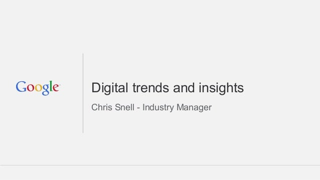 Digital trends and insights Chris Snell - Industry Manager