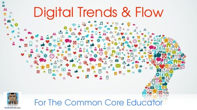 Digital Trends & Flow For The Common Core Educator