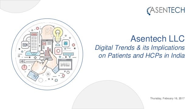 Asentech LLC Digital Trends & its Implications on Patients and HCPs in India Thursday, February 16, 2017