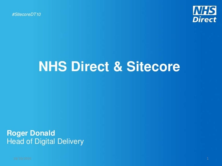 NHS Direct & Sitecore<br />Roger Donald<br />Head of Digital Delivery<br />12/10/2010<br />1<br />#SitecoreDT10<br />