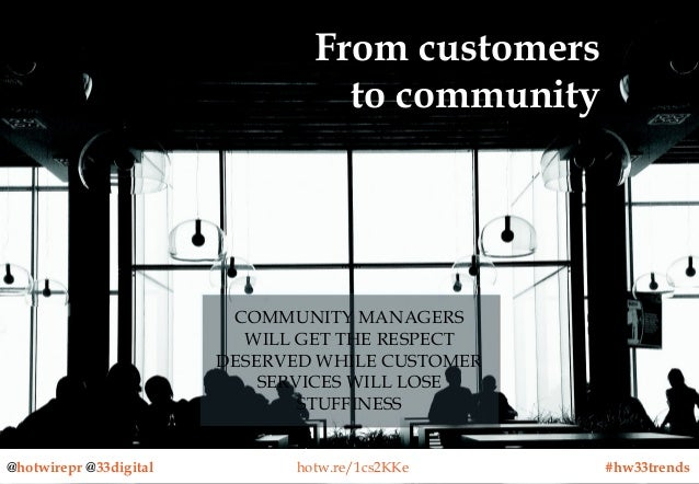 From customers to community  COMMUNITY MANAGERS COMMUNITY MANAGERS WILL GET THE RESPECT WILL GET THE RESPECT DESERVED WHIL...