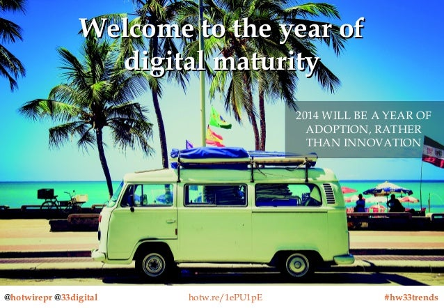 Welcome to the year of digital maturity 2014 WILL BE A YEAR OF 2014 WILL BE A YEAR OF ADOPTION, RATHER ADOPTION, RATHER TH...
