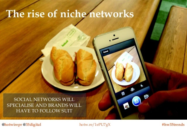The rise of niche networks  SOCIAL NETWORKS WILL SOCIAL NETWORKS WILL SPECIALISE AND BRANDS WILL SPECIALISE AND BRANDS WIL...