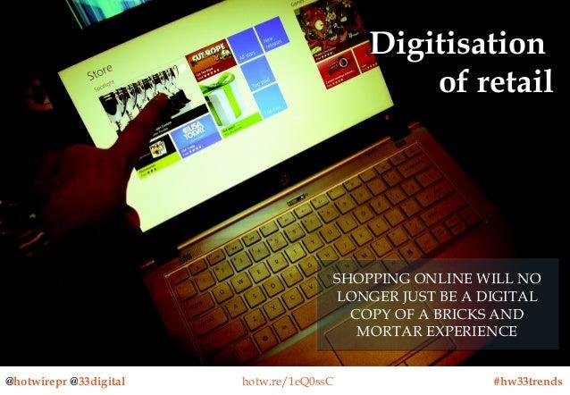 Digitisation of retail  SHOPPING ONLINE WILL NO SHOPPING ONLINE WILL NO LONGER JUST BE A DIGITAL LONGER JUST BE A DIGITAL ...