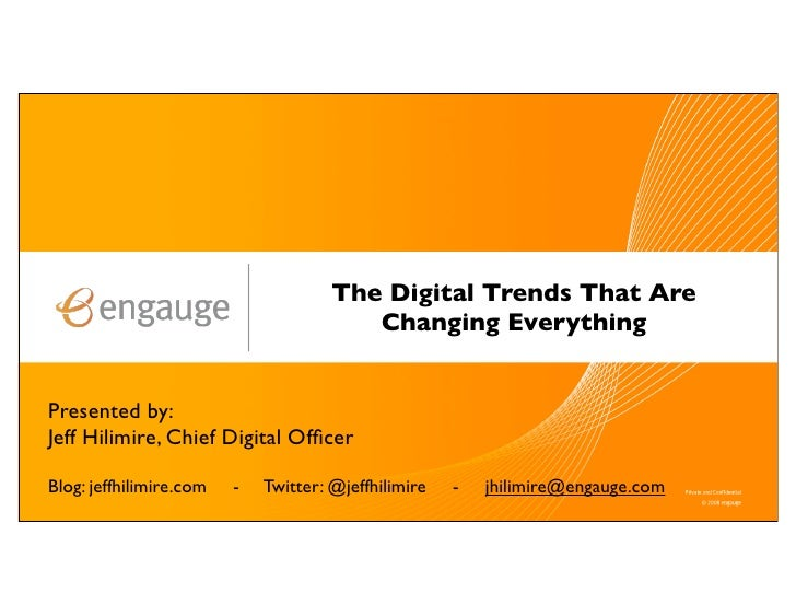 The Digital Trends That Are                                          Changing Everything   Presented by: Jeff Hilimire, Ch...