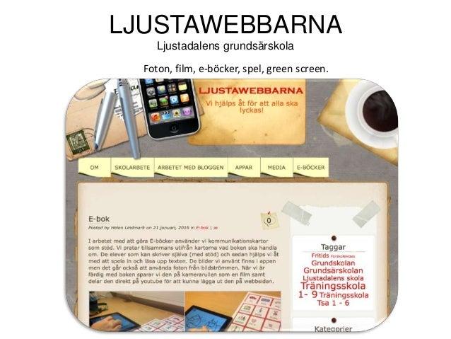 LJUSTAWEBBARNA Ljustadalens grundsärskola Foton, film, e-böcker, spel, green screen.