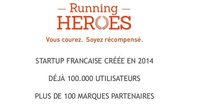 Vous courez. Soyez récompensé. STARTUP FRANCAISE CRÉÉE EN 2014 DÉJÀ 100.000 UTILISATEURS PLUS DE 100 MARQUES PARTENAIRES