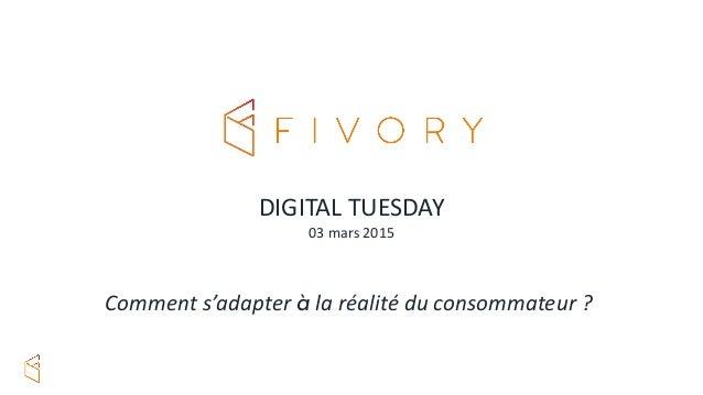 DIGITAL TUESDAY 03 mars 2015 Comment s'adapter à la réalité du consommateur ?