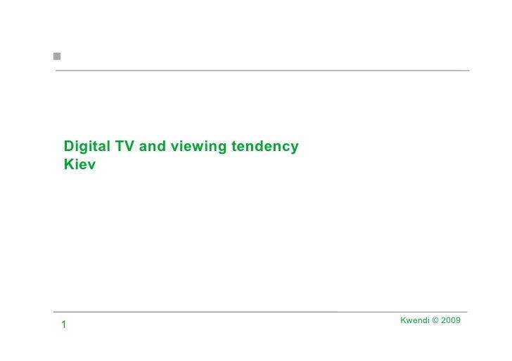 Digital TV and viewing tendency Kiev                                       Kwendi © 2009 1