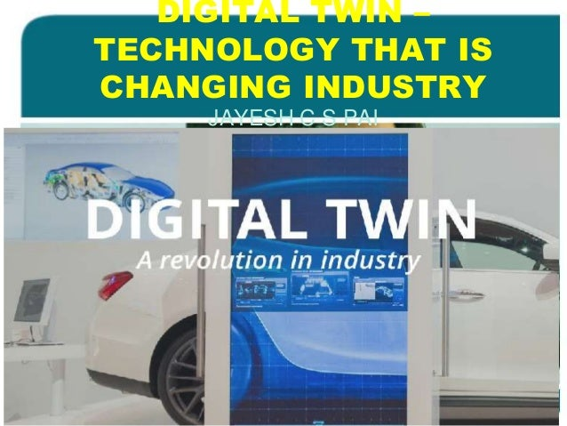DIGITAL TWIN – TECHNOLOGY THAT IS CHANGING INDUSTRY JAYESH C S PAI