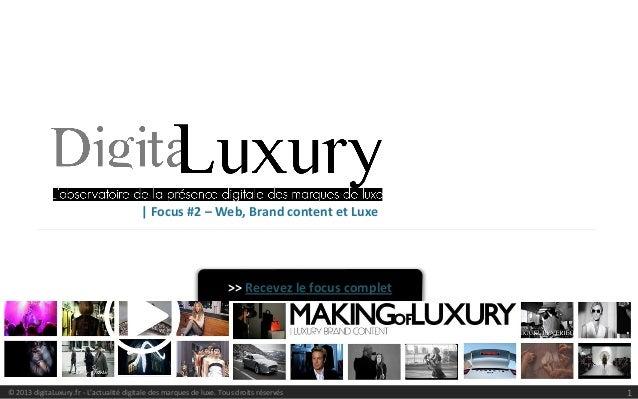 1© 2013 digitaLuxury.fr - L'actualité digitale des marques de luxe. Tous droits réservés| Focus #2 – Web, Brand content et...