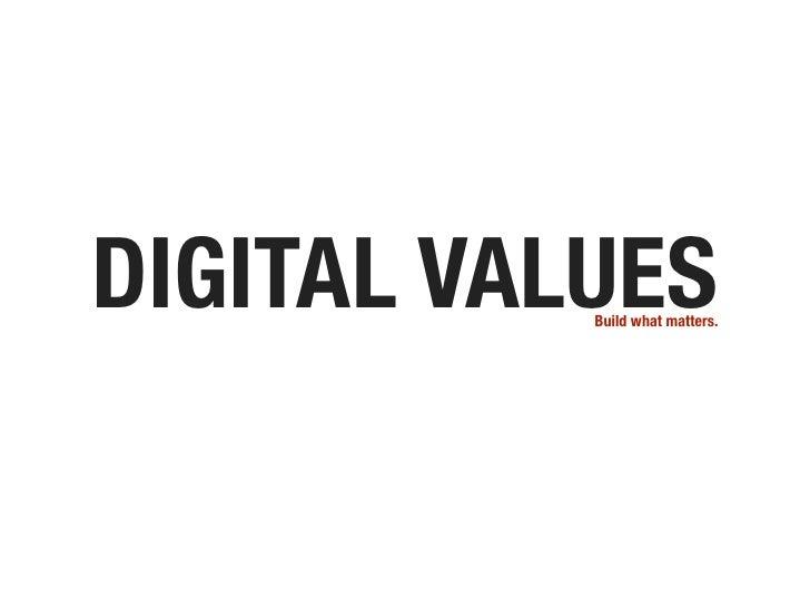 DIGITAL VALUES            Build what matters.