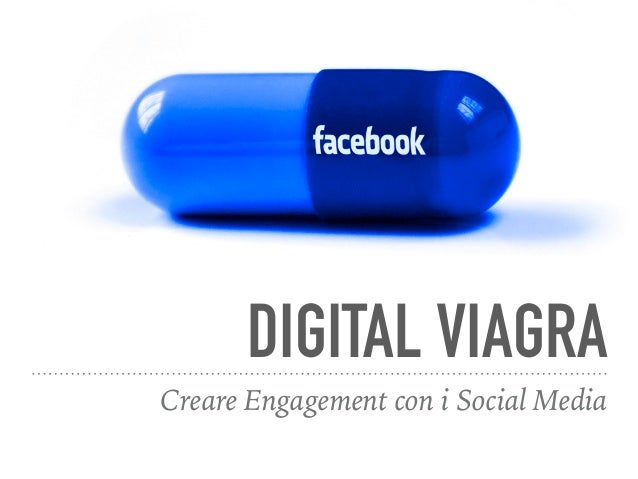 DIGITAL VIAGRA Creare Engagement con i Social Media