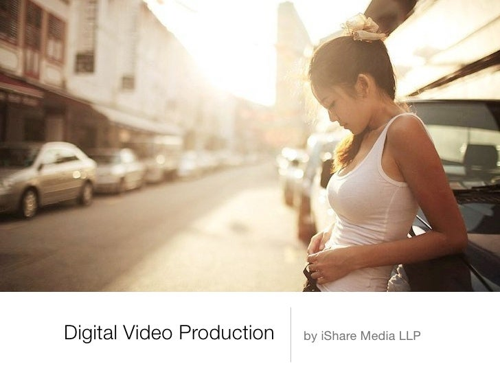 Digital Video Production   by iShare Media LLP