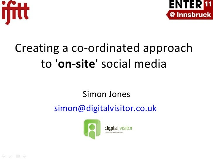 Simon Jones [email_address]   Creating a co-ordinated approach to ' on-site ' social media