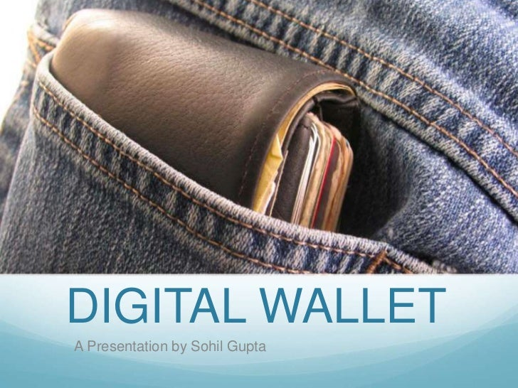 DIGITAL WALLET<br />A Presentation by Sohil Gupta<br />