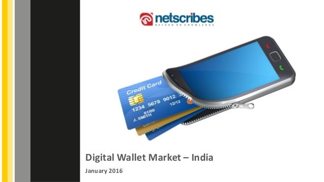 Digital Wallet Market – India January 2016 Insert Cover Image using Slide Master View Do not change the aspect ratio or di...