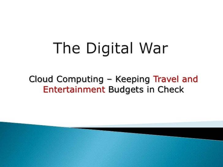 Cloud Computing – Keeping Travel and   Entertainment Budgets in Check