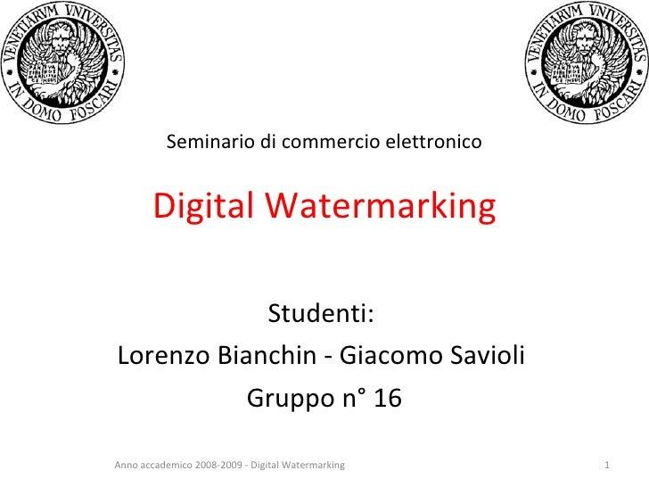 Seminario di commercio elettronico          Digital Watermarking              Studenti: Lorenzo Bianchin - Giacomo Savioli...