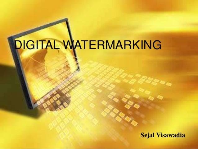 DIGITAL WATERMARKING  Sejal Visawadia