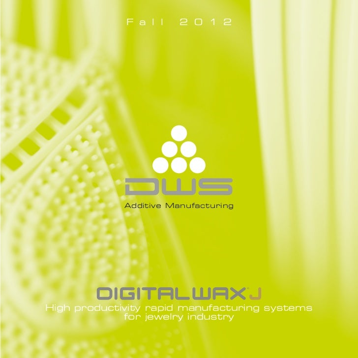 F a l l    2 0 1 2             Additive ManufacturingHigh productivity rapid manufacturing systems             for jewelry...