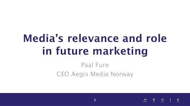 Media's relevance and role in future marketing Paal Fure CEO Aegis Media Norway  1