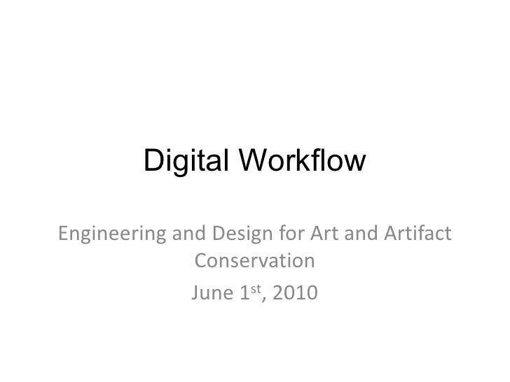 Digital Workflow<br />Engineering and Design for Art and Artifact Conservation<br />June 1st, 2010<br />