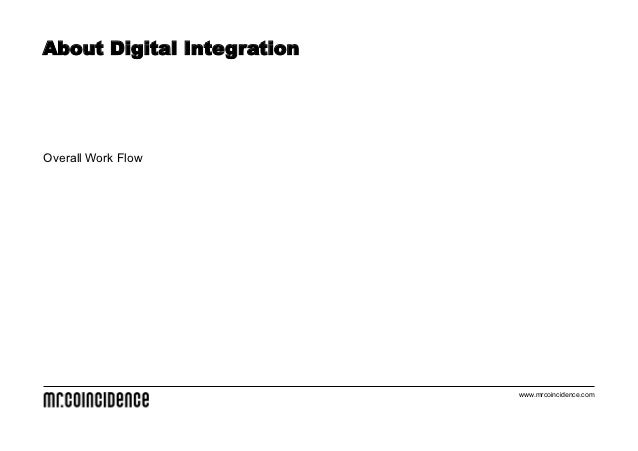 About Digital IntegrationOverall Work Flow                            www.mrcoincidence.com