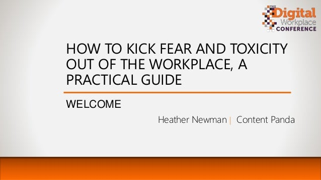 HOW TO KICK FEAR AND TOXICITY OUT OF THE WORKPLACE, A PRACTICAL GUIDE WELCOME Heather Newman | Content Panda