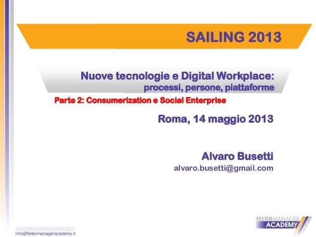 www.federmanageracademy.itinfo@federmanageracademy.itSAILING 2013Nuove tecnologie e Digital Workplace:processi, persone, p...