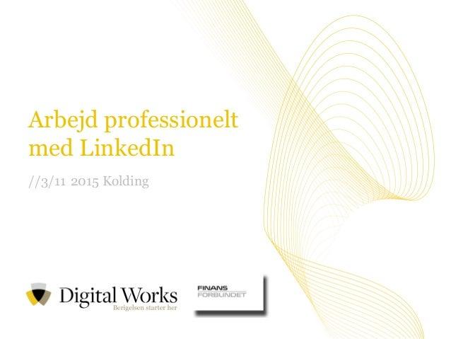 //1Vi tror på værdien i at dele viden Arbejd professionelt med LinkedIn //3/11 2015 Kolding