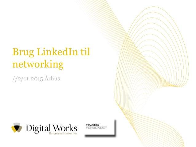 //1Vi tror på værdien i at dele viden Brug LinkedIn til networking //2/11 2015 Århus