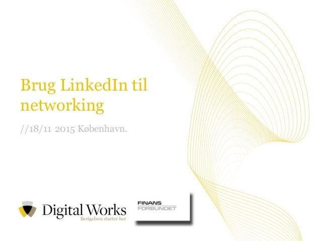 //1Vi tror på værdien i at dele viden Brug LinkedIn til networking //18/11 2015 København.