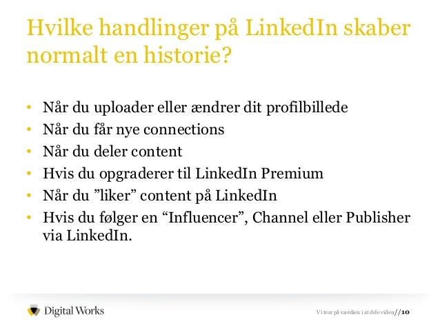 //10Vi tror på værdien i at dele viden Hvilke handlinger på LinkedIn skaber normalt en historie? • Når du uploader eller æ...