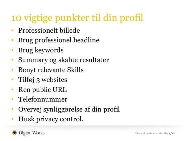 //12Vi tror på værdien i at dele viden 10 vigtige punkter til din profil • Professionelt billede • Brug professionel headl...