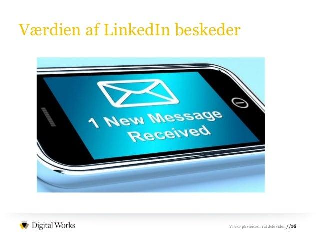 //16Vi tror på værdien i at dele viden Værdien af LinkedIn beskeder