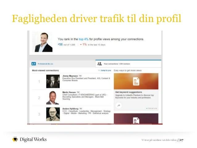 //17Vi tror på værdien i at dele viden Fagligheden driver trafik til din profil