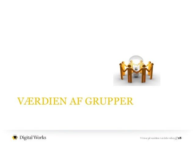 //18Vi tror på værdien i at dele viden VÆRDIEN AF GRUPPER