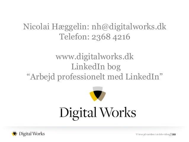 //22Vi tror på værdien i at dele viden Nicolai Hæggelin: nh@digitalworks.dk Telefon: 2368 4216 www.digitalworks.dk LinkedI...